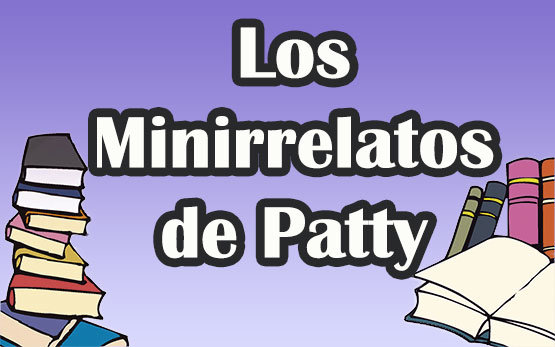 Los minirrelatos de Patty